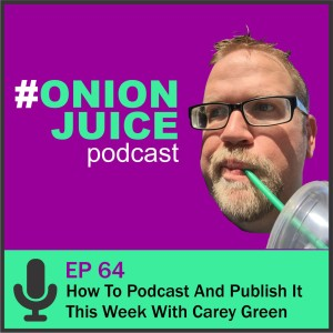 How To Podcast And Publish It This Week with Carey Green - Episode 64