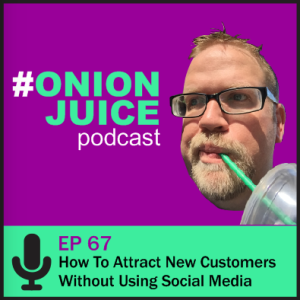 How To Attract New Customers Without Using Social Media - Episode 67