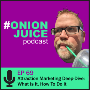 Attraction Marketing Deep-Dive: What Is It, How To Do It - Episode 69