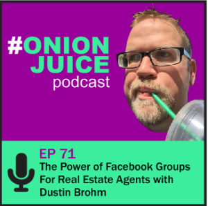 The Power of Facebook Groups For Real Estate Agents with Dustin Brohm - Episode 71