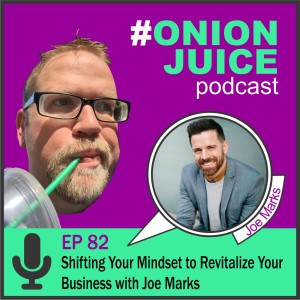 Shifting your mindset to revitalize your business with Joe Marks - Episode 82