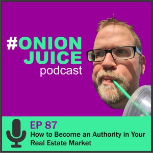How to Become an Authority in Your Real Estate Market - Episode 87