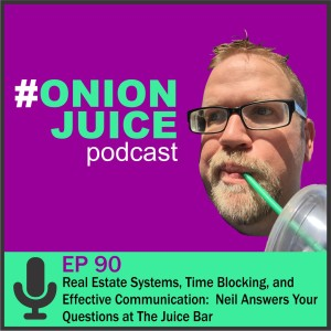 Real Estate Systems, Time Blocking, and Effective Communication: Neil Answers Your Questions at The Juice Bar - Episode 90