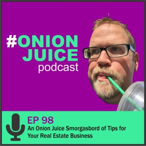 An Onion Juice Smorgasbord of Tips for Your Real Estate Business - Episode 98