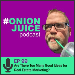 Are There Too Many Good Ideas for Real Estate Marketing? - Episode 99