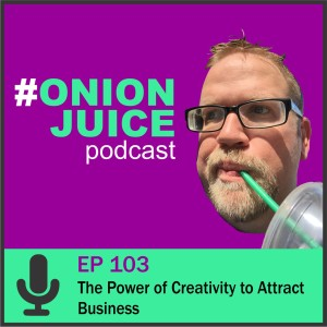 The Power of Creativity to Attract Business - Episode 103