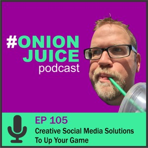 Creative Social Media Solutions To Up Your Game - Episode 105