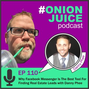 Why Facebook Messenger Is The Best Tool For Finding Real Estate Leads with Danny Phee - Episode 110