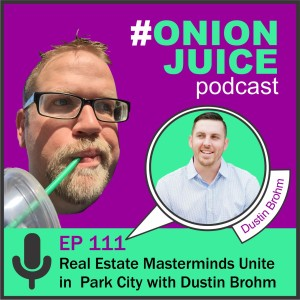 Real Estate Masterminds Unite in Park City with Dustin Brohm - Episode 111