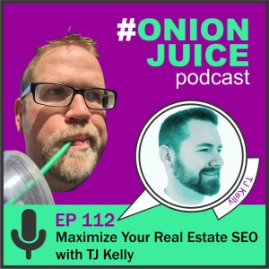 Maximize Your Real Estate SEO with TJ Kelly - Episode 112