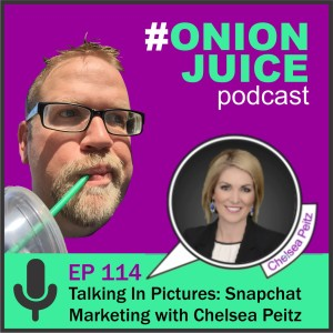 Talking in pictures: Snapchat Marketing with Chelsea Peitz - Episode 114