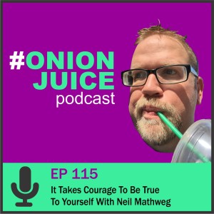 It Takes Courage To Be True To Yourself With Neil Mathweg - Episode 115