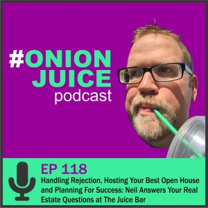 Handling Rejection, Hosting Your Best Open House and Planning For Success: Neil Answers Your Real Estate Questions at The Juice Bar - Episode 118