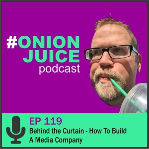 Behind the Curtain - How to Build A Media Company - Episode 119