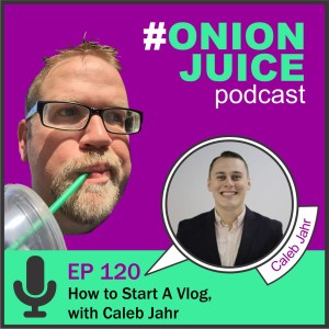 How to Start A Vlog, with Caleb Jahr - Episode 120