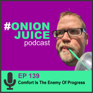 Ep 139 Comfort is the enemy of progress