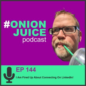 I Am Fired Up About Connecting On LinkedIn! - Episode #44jpg