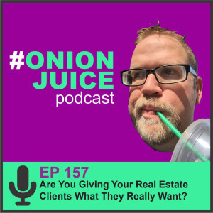 Are You Giving Your Real Estate Clients What They Really Want? - Episode #157