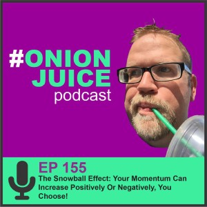 The Snowball Effect- Your Momentum Can Increase Positively Or Negatively, You Choose! - Episode #155