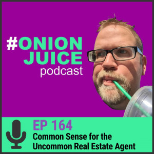 Common Sense for the Uncommon Real Estate Agent - Episode #164