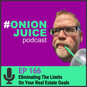 Eliminating The Limits On Your Real Estate Goals - Episode #166