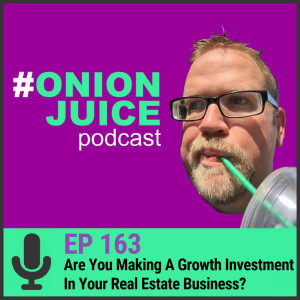 Are You Making A Growth Investment In Your Real Estate Business? - Episode # 163