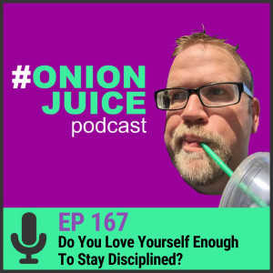 Do You Love Yourself Enough To Stay Disciplined? - Episode #167