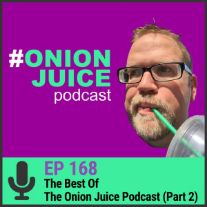 The Best Of The Onion Juice Podcast (Part 2) - Episode #171