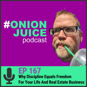 Why Discipline Equals Freedom For Your Life And Real Estate Business - Episode #168
